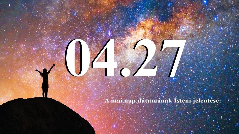 04.27 A mai nap dátumának Isteni jelentése