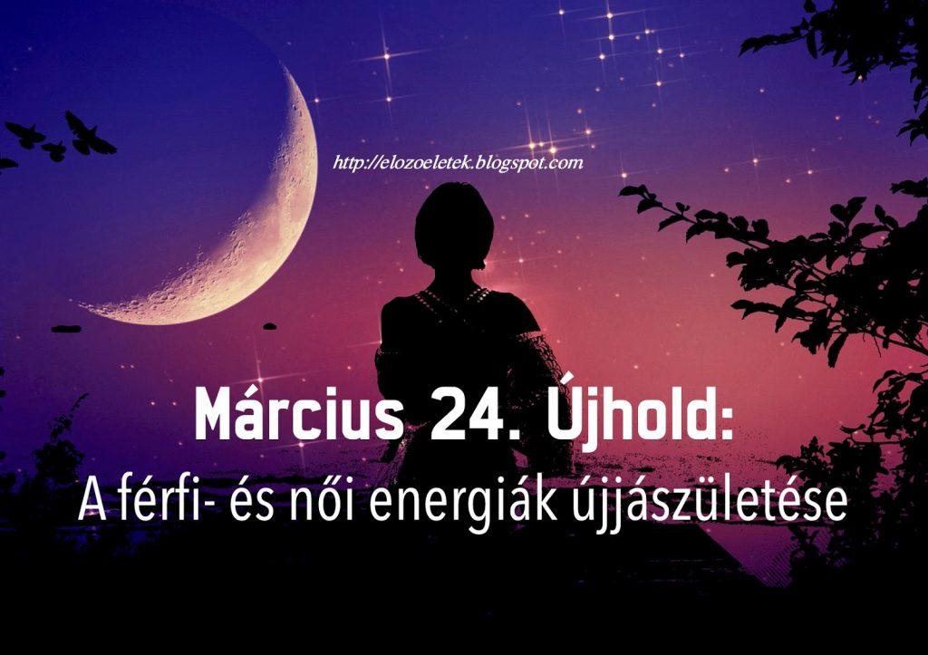 Március 24 Újhold: A férfi- és női energiák újjászületése