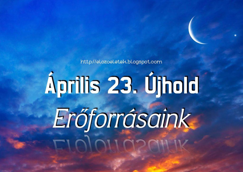 Április 23. Újhold - Erőforrásaink